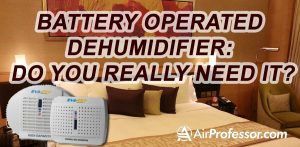 Battery Operated Dehumidifier: Do You Really Need It?