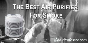 Best Air Purifier For Smoke: Get Rid of Cigarette Smell