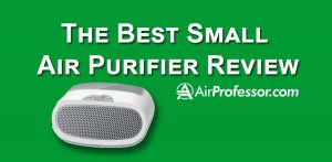 Caution! Read Our Best Small Air Purifier Review First