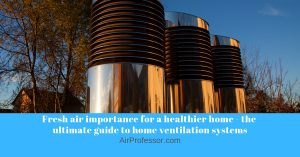 Fresh air importance for a healthier home – the ultimate guide to home ventilation systems