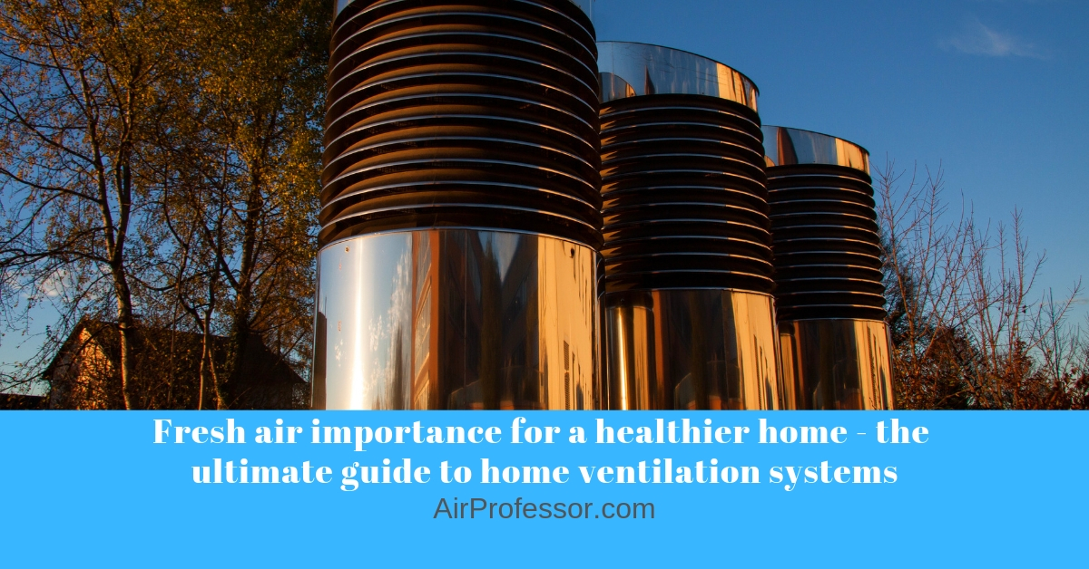 Fresh air importance for a healthier home - the ultimate guide to home ventilation systems 1